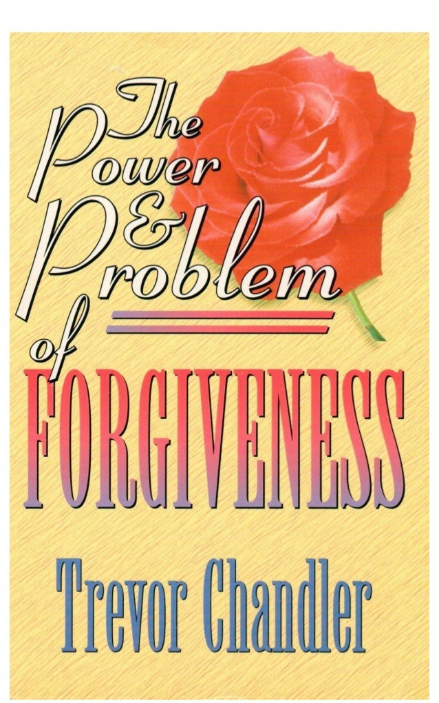 The Power and Problem of Forgiveness- Trevor Chandler