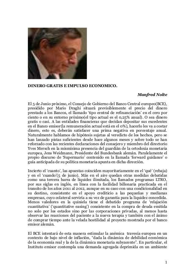 1 DINERO GRATIS E IMPULSO ECONOMICO. Manfred Nolte El 5 de Junio próximo, el Consejo de Gobierno del Banco Central europeo...