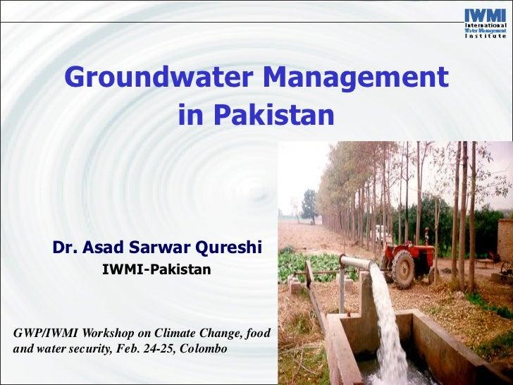 Groundwater Management              in Pakistan      Dr. Asad Sarwar Qureshi              IWMI-PakistanGWP/IWMI Workshop o...