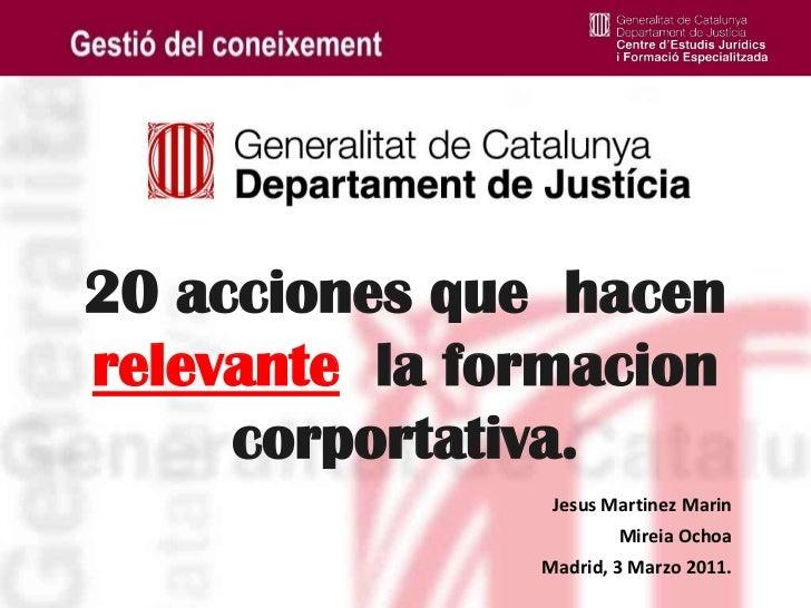 20 acciones que  hacen relevante  la formacioncorportativa. <br />Jesus Martinez Marin<br />Mireia Ochoa<br />Madrid, 3 Ma...
