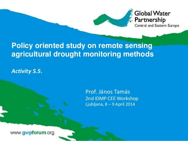 Policy oriented study on remote sensing agricultural drought monitoring methods Activity 5.5. Prof. János Tamás 2nd IDMP C...