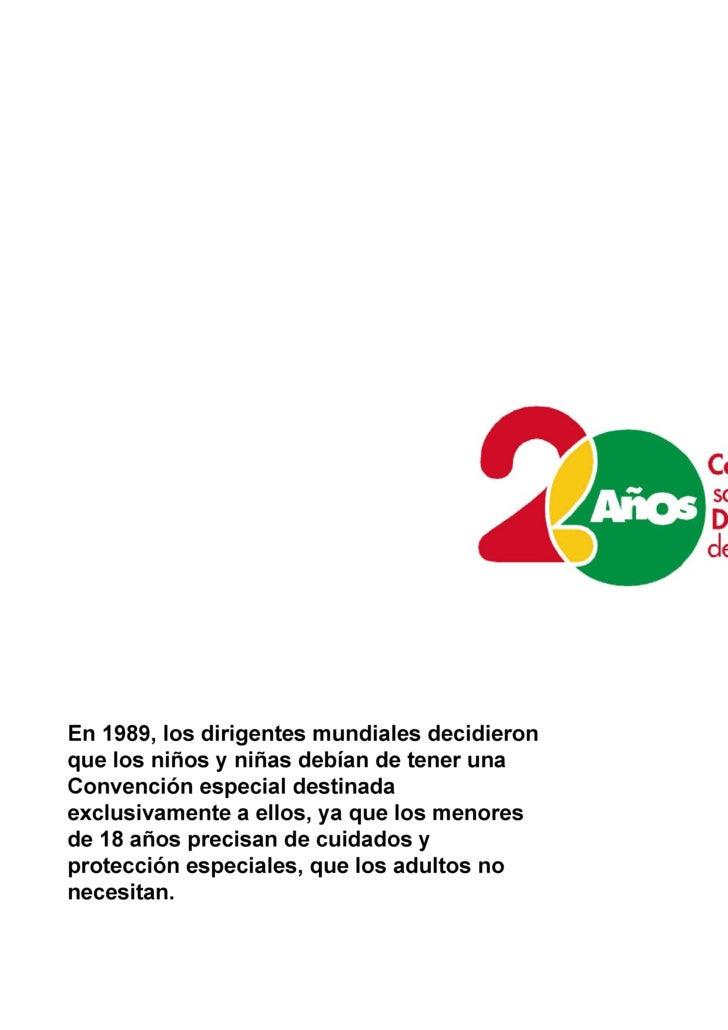 En 1989, los dirigentes mundiales decidieron que los niños y niñas debían de tener una Convención especial destinada exclu...