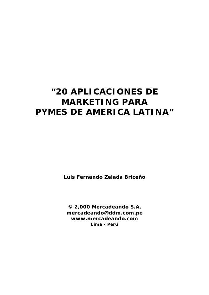 """20 APLICACIONES DE     MARKETING PARA PYMES DE AMERICA LATINA""         Luis Fernando Zelada Briceño          © 2,000 Merc..."