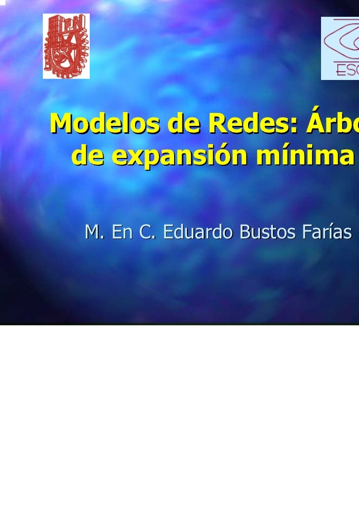 Modelos de Redes: Árbol de expansión mínima  M. En C. Eduardo Bustos Farías