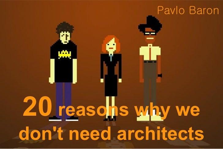 20 reasons why we don't need architects (@pavlobaron)