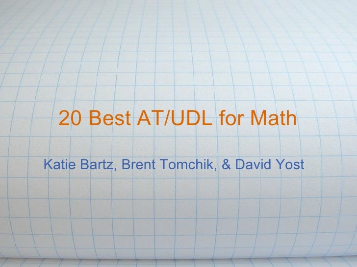 20 Best AT/UDL for Math Katie Bartz, Brent Tomchik, & David Yost