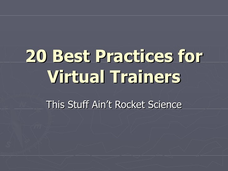 20 Best Practices for Virtual Trainers This Stuff Ain't Rocket Science