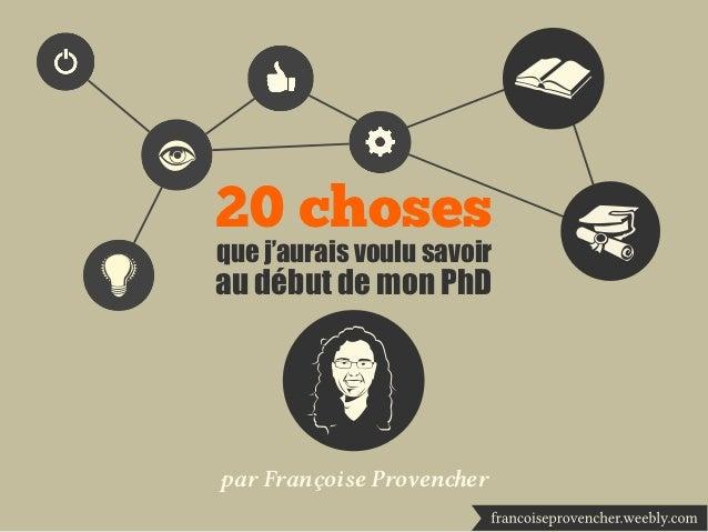 20 chosesque j'aurais voulu savoirau début de mon PhDpar Françoise Provener