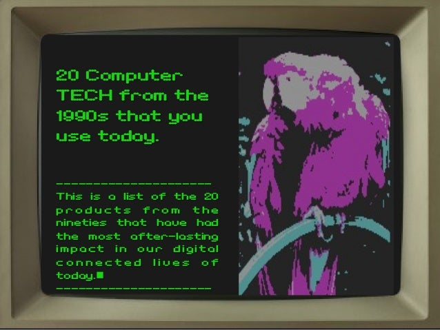 20 Computer TECH from the 1990s that you use today. --------------------- This is a list of the 20 p r o d u c t s f r o m...