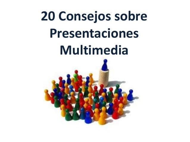 20 Consejos sobre Presentaciones   Multimedia