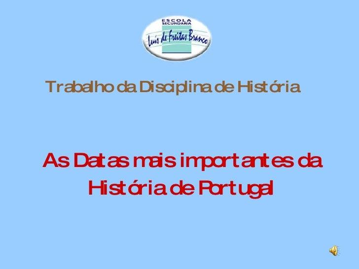 Trabalho da Disciplina de História   As Datas mais importantes da História de Portugal