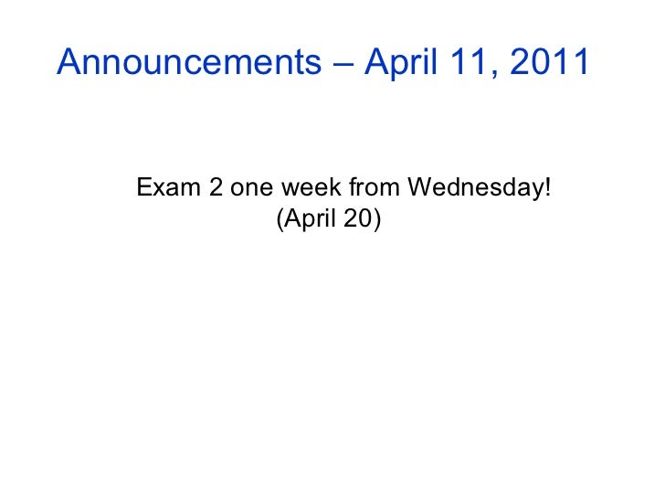 Announcements – April 11, 2011 Exam 2 one week from Wednesday!  (April 20)