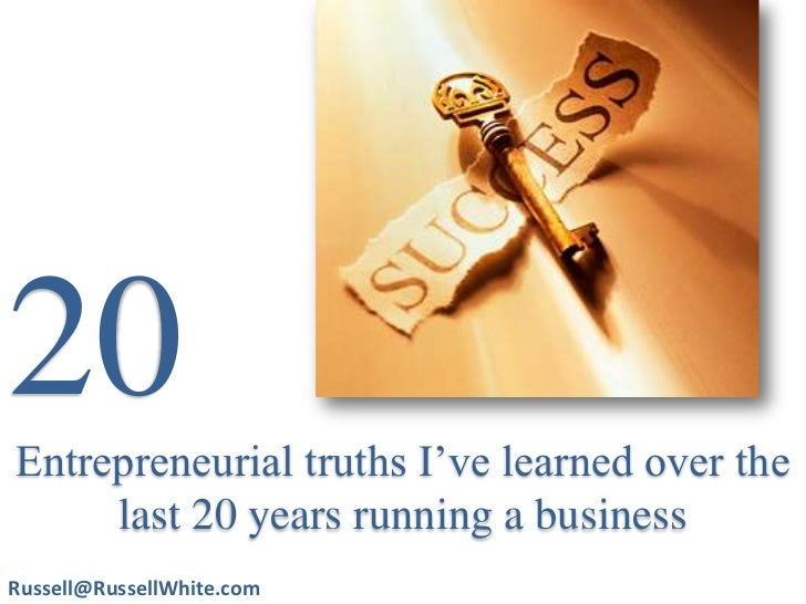20<br />Entrepreneurial truths I've learned overthe last 20 years running a business<br />Russell@RussellWhite.com<br />