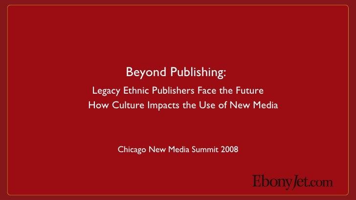 Beyond Publishing: Legacy Ethnic Publishers Face the Future by Eric Easter, EbonyJet.com