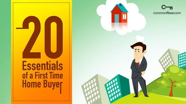 20 Must Follow Tips For A First Time Home Buyer