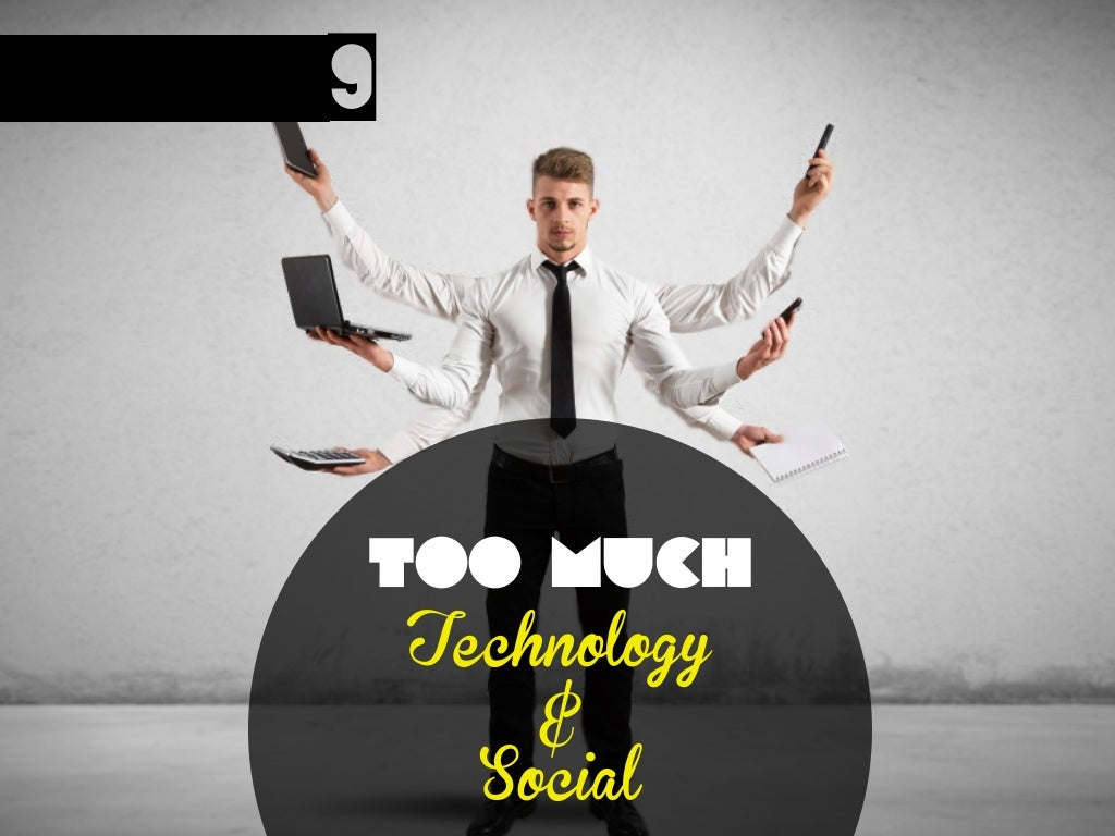 9 Too Much Technology