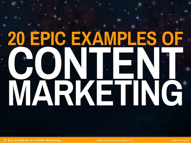 20 Epic Examples of Content Marketing epiccontentmarketing.com #epiccontent 20 Epic Examples of Content Marketing