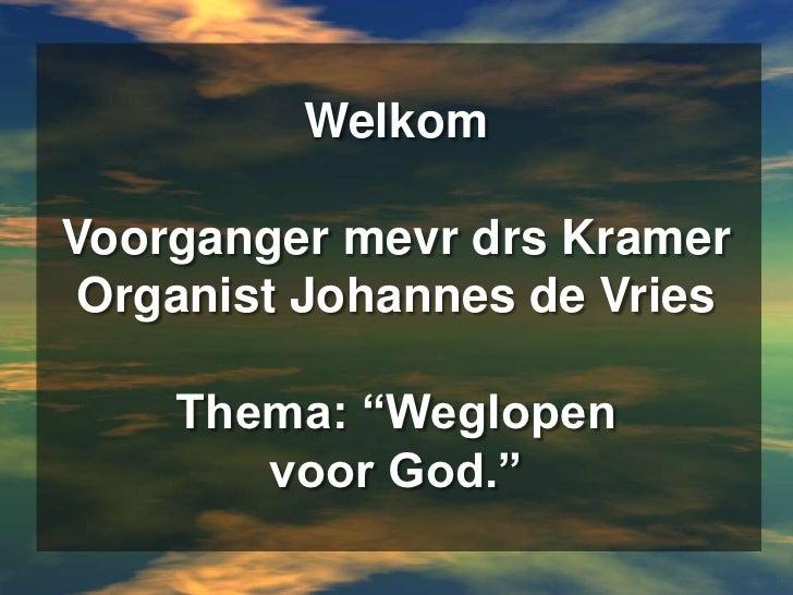 """WelkomVoorganger mevrdrs KramerOrganist Johannes de VriesThema: """"Weglopen voor God.""""<br />"""