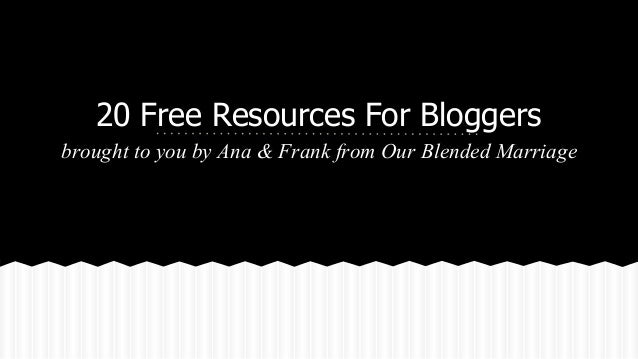20 Free Resources For Bloggers brought to you by Ana & Frank from Our Blended Marriage