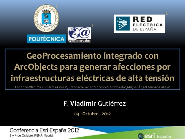 GeoProcesamiento integrado con ArcObjects para generar afecciones por infraestructuras eléctricas de alta tensión F. Vladi...
