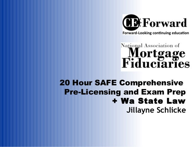 20 Hour SAFE Comprehensive Pre-Licensing and Exam Prep            + Wa State Law                Jillayne Schlicke