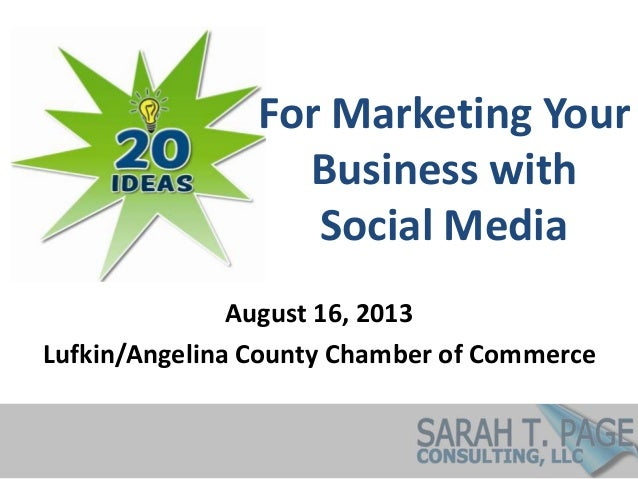 For Marketing Your Business with Social Media August 16, 2013 Lufkin/Angelina County Chamber of Commerce