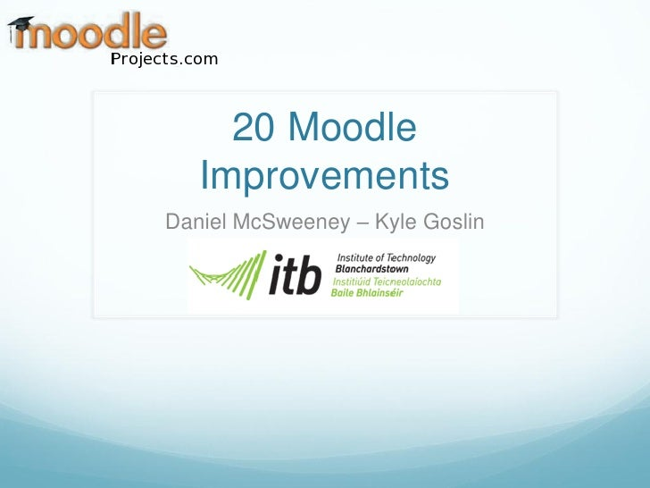 20 Moodle   ImprovementsDaniel McSweeney – Kyle Goslin