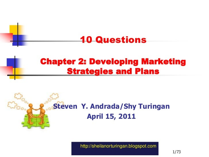 10 QuestionsChapter 2: Developing MarketingStrategies and Plans<br />Steven  Y. Andrada/Shy Turingan<br />April 15, 2011<b...