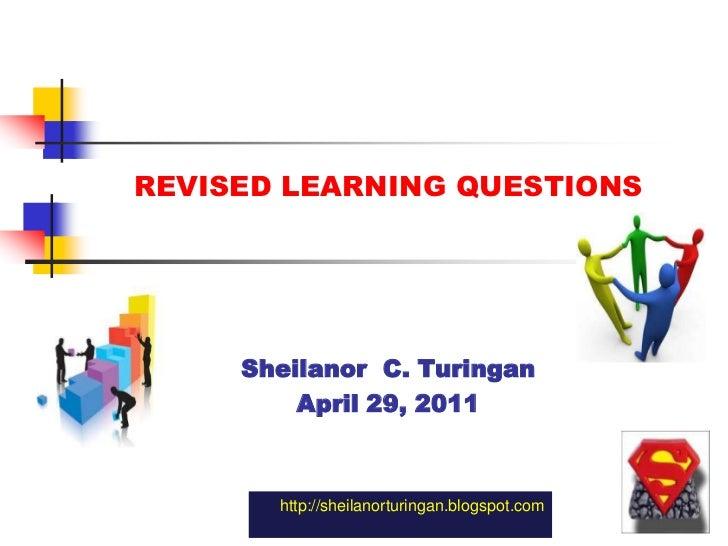 REVISED LEARNING QUESTIONS <br />Sheilanor  C. Turingan<br />April 29, 2011<br />http://sheilanorturingan.blogspot.com<br />