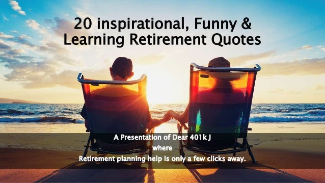 20 Inspirational, Learning & Funny Retirement Quotes