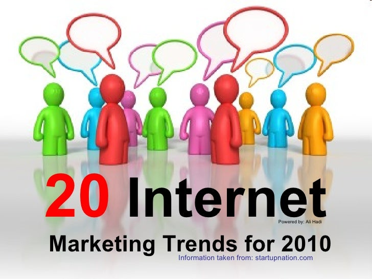 20   Internet   Marketing Trends for 2010  Powered by: Ali Hadi Information taken from: startupnation.com