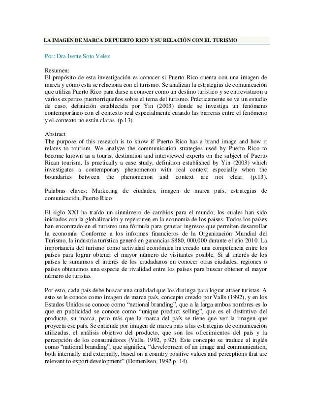 LA IMAGEN DE MARCA DE PUERTO RICO Y SU RELACIÓN CON EL TURISMO Por: Dra Ivette Soto Velez Resumen: El propósito de esta in...