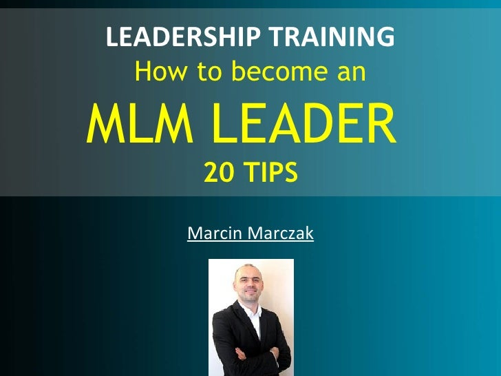 LEADERSHIP TRAINING How to become anMLM LEADER      20 TIPS     Marcin Marczak