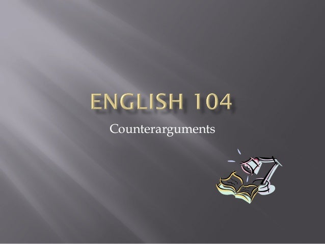 English 104:  Counterarguments