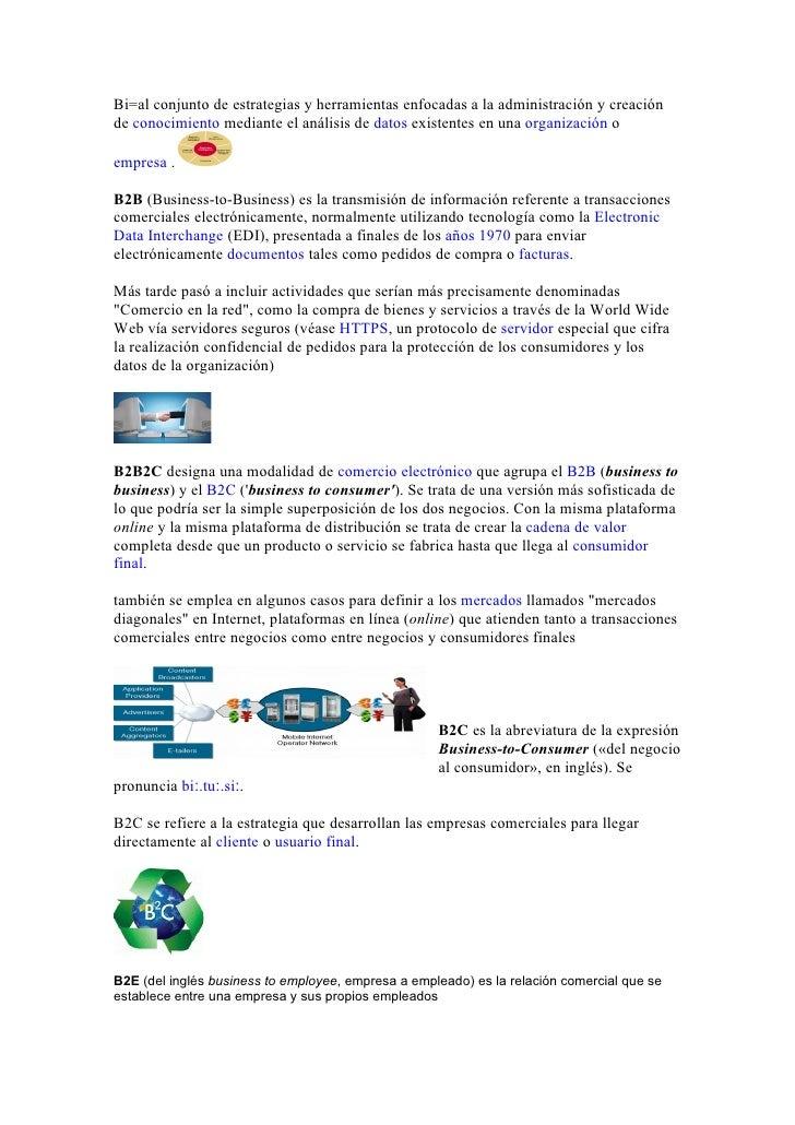 Bi=al conjunto de estrategias y herramientas enfocadas a la administración y creación de conocimiento mediante el análisis...