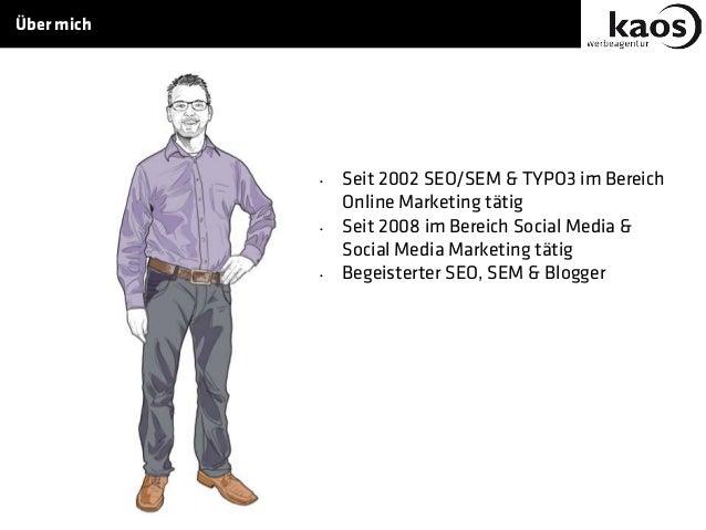• Seit 2002 SEO/SEM & TYPO3 im Bereich Online Marketing tätig • Seit 2008 im Bereich Social Media & Social Media Marketing...
