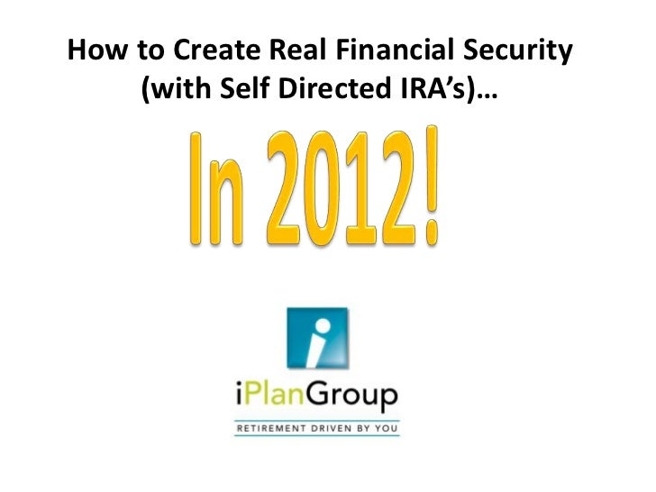 How to Create Real Financial Security    (with Self Directed IRA's)…