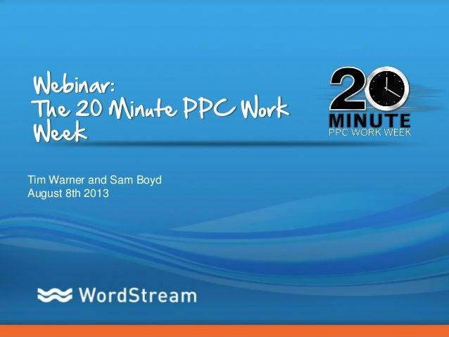 Webinar: The 20-Minute PPC Work Week - 8/8/13