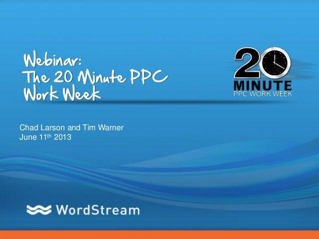 The 20-Min PPC Work Week [Webinar] - 6/11/13