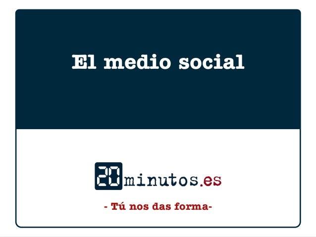 - Tú nos das forma- El medio social