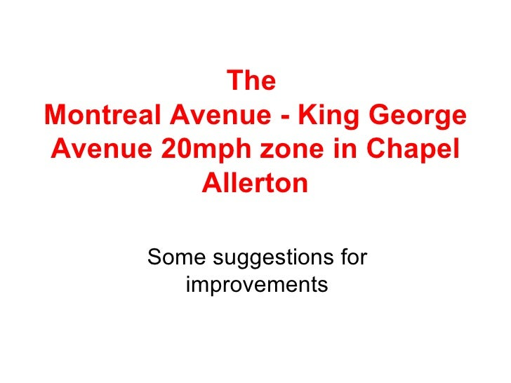 The  Montreal Avenue - King George Avenue 20mph zone in Chapel Allerton Some suggestions for improvements