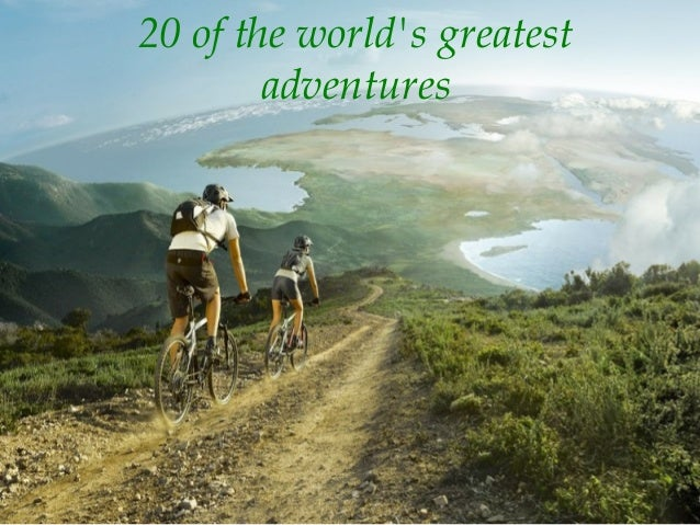 20 of the world's greatest adventures