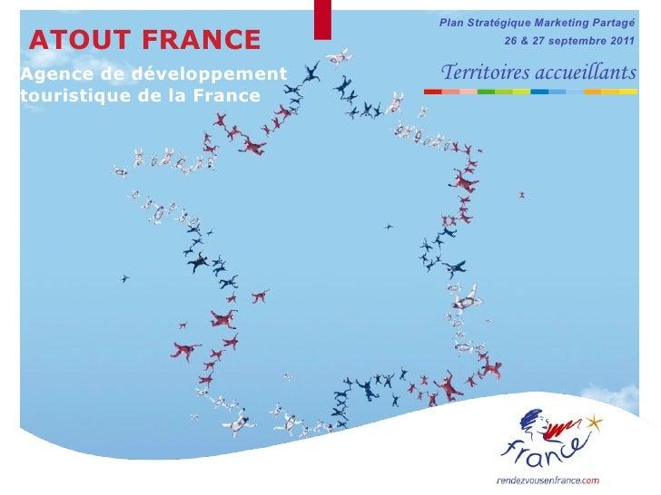Plan Stratégique Marketing PartagéATOUT FRANCE                           26 & 27 septembre 2011Agence de développement    ...