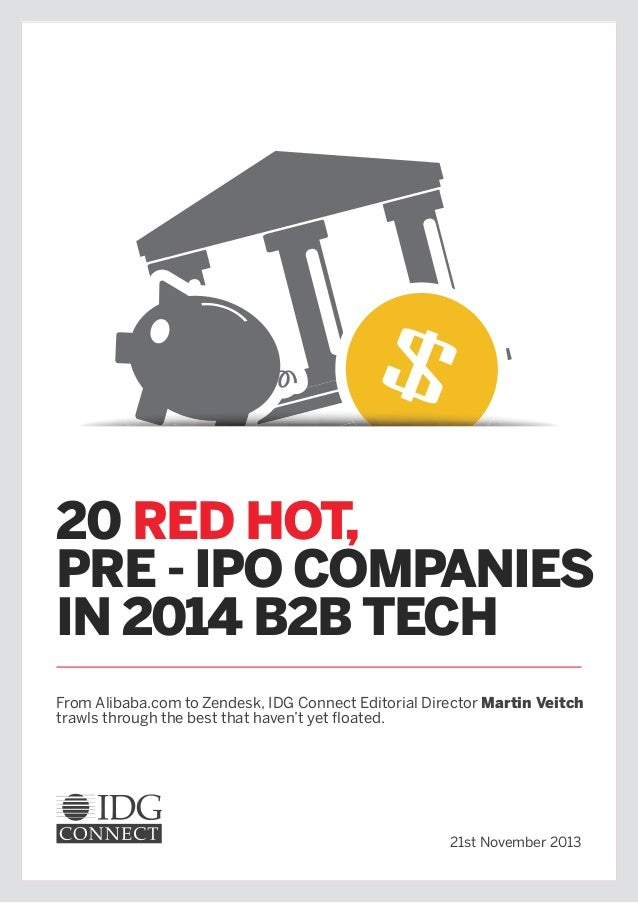 20 RED HOT, PRE - IPO COMPANIES IN 2014 B2B TECH From Alibaba.com to Zendesk, IDG Connect Editorial Director Martin Veitch...