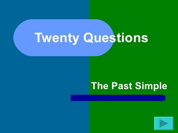 Twenty Questions          The Past Simple