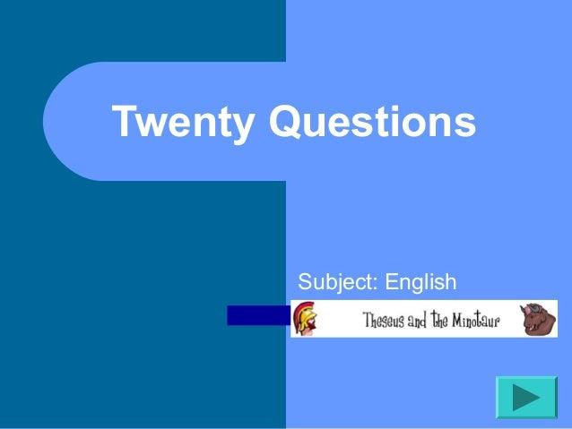 Twenty Questions        Subject: English