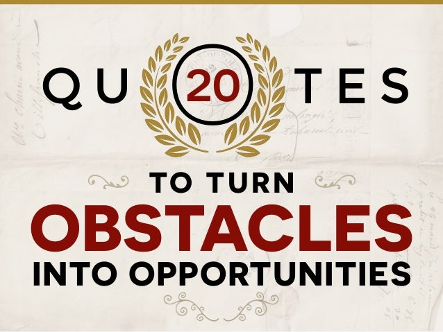 Q U T E S TO TURN OBSTACLES INTO OPPORTUNITIES O20 ? ?