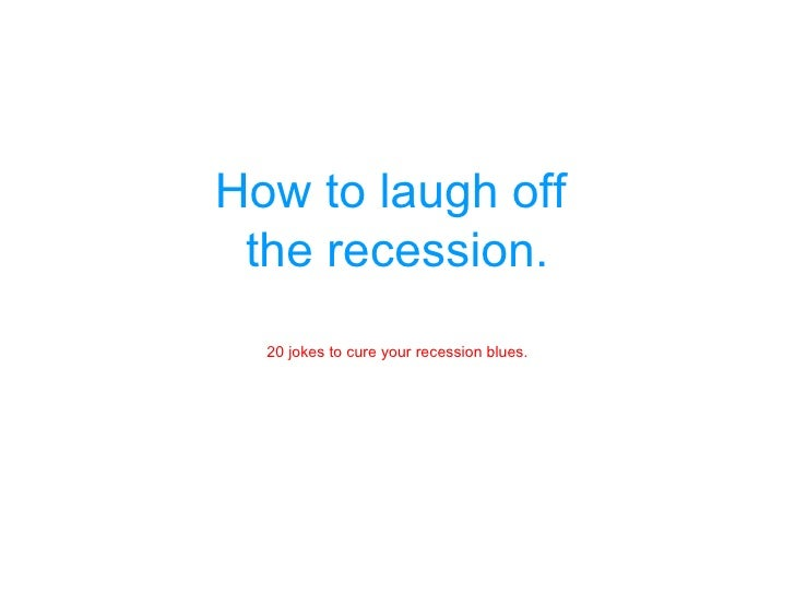 How to laugh off  the recession. 20 jokes to cure your recession blues.