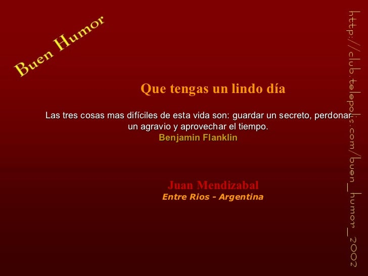 Que tengas un lindo día Juan Mendizabal Entre Rios - Argentina Las tres cosas mas difíciles de esta vida son: guardar un s...
