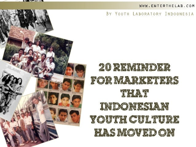 (Youthlab Indo) 20 reminder for marketers that indonesian youth culture has moved on